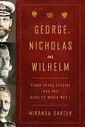 George Nicholas & Wilhelm Three Royal Cousins & the Road to World War I