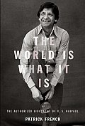 The World Is What It Is: The Authorized Biography of V.S. Naipaul Cover