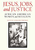 Jesus, Jobs, and Justice: African American Women and Religion Cover