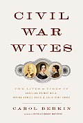 Civil War Wives: The Lives and Times of Angelina Grimke Weld, Varina Howell Davis, and Julia Dent Grant (Borzoi Books) Cover