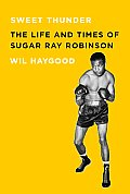 Sweet Thunder: The Life and Times of Sugar Ray Robinson (Borzoi Books)