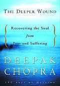 Deeper Wound Recovering the Soul from Fear & Suffering