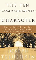 The Ten Commandments of Character: Essential Advice for Living an Honorable, Ethical, Honest Life Cover