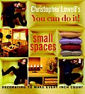 Christopher Lowell's You Can Do It! Small Spaces: Decorating to Make Every Inch Count