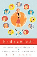 Bedazzled An Astrological Guide to Earthly Bliss with Your Man