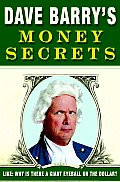 Dave Barry's Money Secrets: Like: Why Is There a Giant Eyeball on the Dollar? Cover