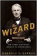 Wizard of Menlo Park How Thomas Alva Edison Invented the Modern World