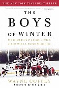 Boys of Winter The Untold Story of a Coach a Dream & the 1980 U S Olympic Hockey Team