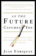As the Future Catches You How Genomics & Other Forces Are Changing Your Life Work Health & Wealth