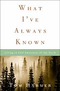 What I've Always Known: Living in Full Awareness of the Earth