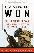 How Wars Are Won The 13 Rules of War from Ancient Greece to the War on Terror