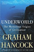 Underworld The Mysterious Origins of Civilization