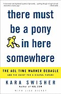 There Must Be a Pony in Here Somewhere The AOL Time Warner Debacle & the Quest for the Digital Future