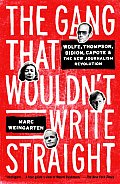 Gang That Wouldnt Write Straight Wolfe Thompson Didion Capote & the New Journalism Revolution