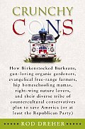 Crunchy Cons: How Birkenstocked Burkeans, Gun-Loving Organic Gardeners, Hip Homeschooling Mamas, Right-Wing... by Rod Dreher