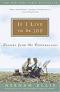 If I Live to Be 100 Lessons from the Centenarians
