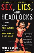 Sex Lies & Headlocks The Real Story of Vince McMahon & World Wrestling Entertainment