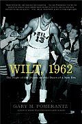 Wilt, 1962: The Night of 100 Points and the Dawn of a New Era Cover