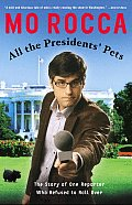 All the Presidents Pets The Story of One Reporter Who Refused to Roll Over