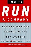 How to Run a Company: Lessons from Top Leaders of the Ceo Academy Cover