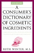 Consumers Dictionary of Cosmetic Ingredients Complete Information about the Harmful & Desirable Ingredients in Cosmeticsand Cosmeceuticals