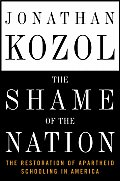 Shame of the Nation The Restoration of Apartheid Schooling in America - Signed Edition