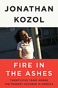 Fire in the Ashes: Twenty-Five Years Among the Poorest Children in America Cover