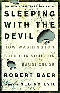 Sleeping with the Devil: How Washington Sold Our Soul for Saudi Crude Cover