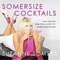 Somersize Cocktails: 30 Sexy Libations from Cool Classics to Unique Concoctions