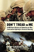 Dont Tread on Me A 400 Year History of America at War from Indian Fighting to Terrorist Hunting