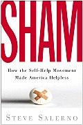 SHAM How the Self Help Movement Made America Helpless