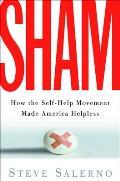 Sham: How the Self-Help Movement Made America Helpless