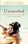 Unraveled One Womans Story of Moving Out Moving On & Becoming a Different Kind of Mother