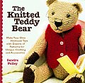 Knitted Teddy Bear Make Your Own Heirloom Toys with Dozens of Patterns for Unique Clothing & Accessories