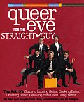 Queer Eye for the Straight Guy: The Fab 5's Guide to Looking Better, Cooking Better, Dressing Better, Behaving Better, and Living Better Cover