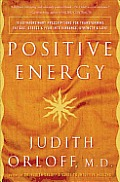 Positive Energy: 10 Extraordinary Prescriptions for Transforming Fatigue, Stress, and Fear into Vibrance, Strength, and Love Cover