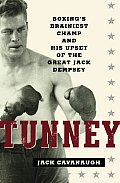 Tunney Boxings Brainiest Champ & His Upset of the Great Jack Dempsey