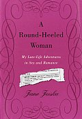 A Round-Heeled Woman: My Late-Life Adventures in Sex and Romance Cover