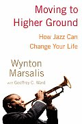 Moving to Higher Ground How Jazz Can Change Your Life