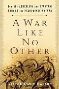 War Like No Other How the Athenians & the Spartans Fought the Peloponnesian War