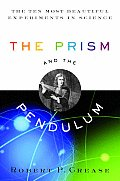 Prism & the Pendulum The Ten Most Beautiful Experiments in Science