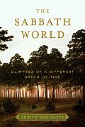 Sabbath World Glimpses of a Different Order of Time