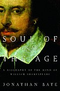 Soul of the Age A Biography of the Mind of William Shakespeare