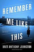 Remember Me Like This A Novel