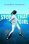 Stop That Girl A Novel In Stories