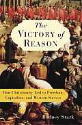 Victory Of Reason How Christianity Led