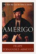 Amerigo The Man Who Gave His Name to America