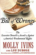 Bill of Wrongs The Executive Branchs Assault on Americas Fundamental Rights