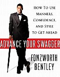 Advance Your Swagger How to Use Manners Confidence & Style to Get Ahead