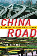 China Road A Journey Into the Future of a Rising Power